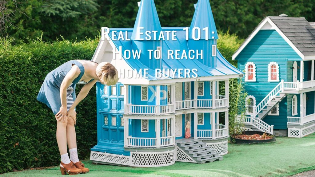 Real Estate 101: How to reach home buyers