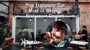 How leadership can make or break a restaurant concept