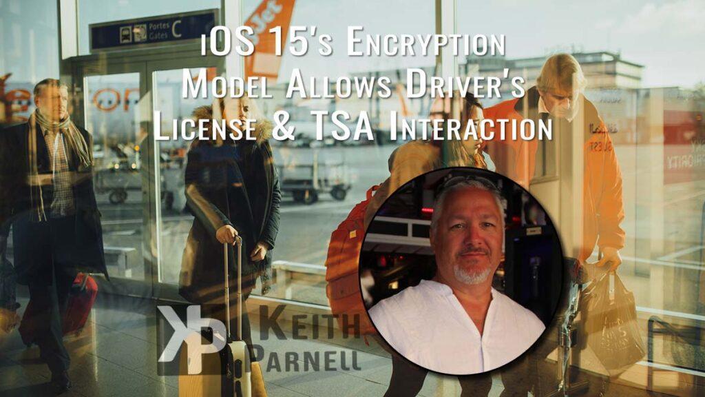 iOS 15's encryption model allows Driver's Licenses & TSA interaction