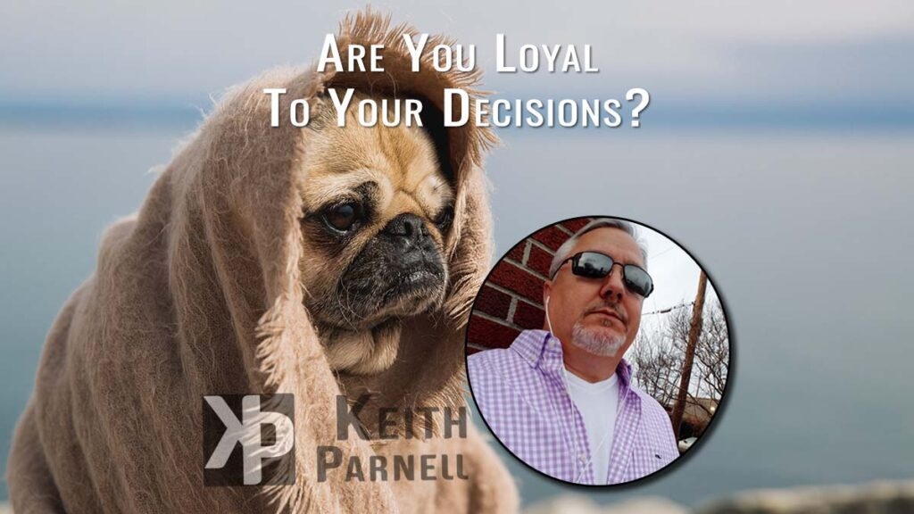 Are you loyal to your decisions?